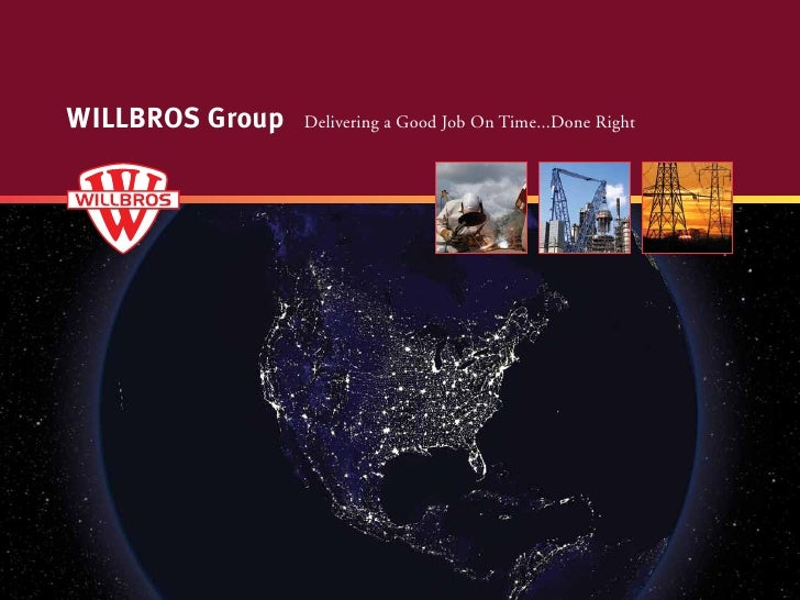 WILLBROS Group   Delivering a Good Job On Time...Done Right