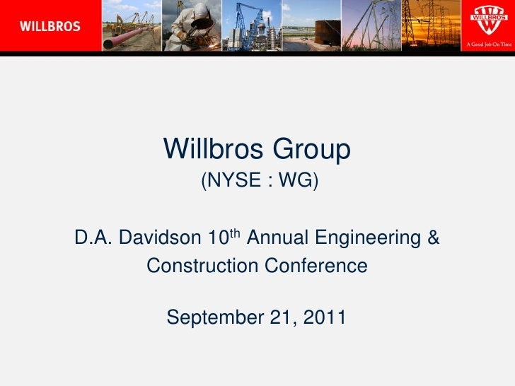 Willbros Group             (NYSE : WG)D.A. Davidson 10th Annual Engineering &       Construction Conference         Septem...