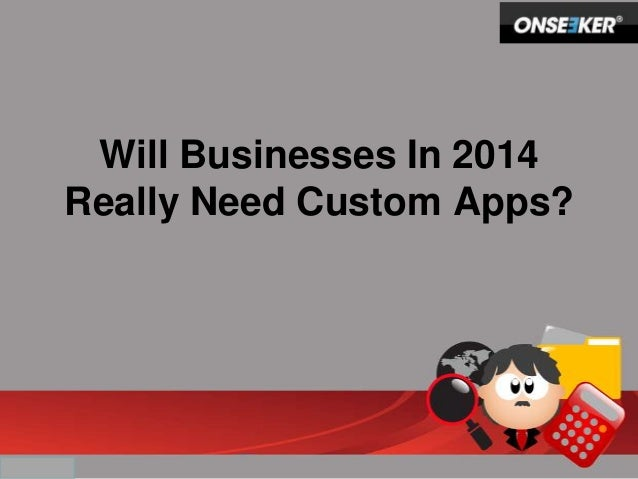 Will Businesses in 2014 Really Need Custom Apps?