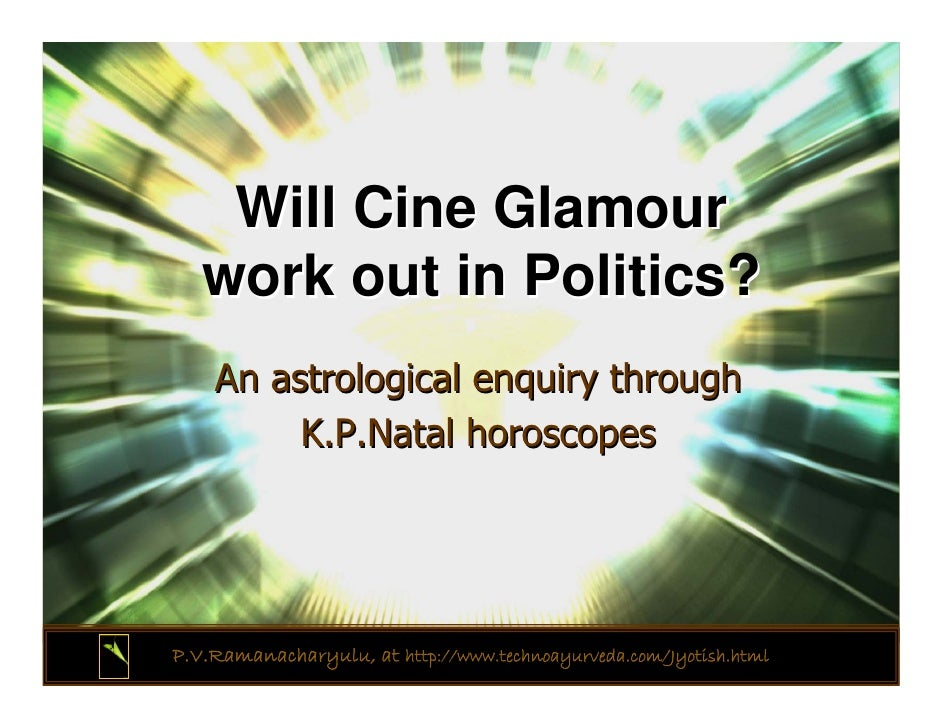 Will Cine Glamour   work out in Politics?    An astrological enquiry through         K.P.Natal horoscopesP.V.Ramanacharyul...