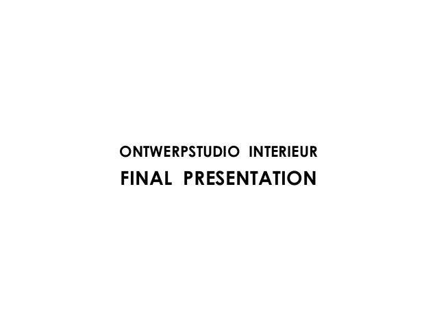 ONTWERPSTUDIO INTERIEURFINAL PRESENTATION