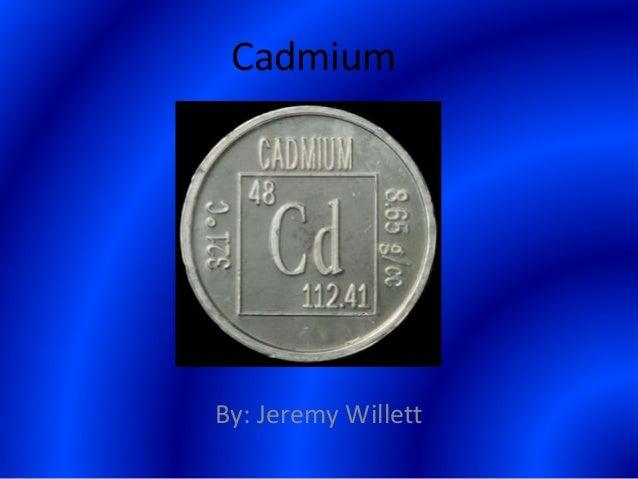 Cadmium By: Jeremy Willett