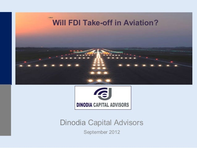 Will FDI Take-off in Aviation?  Dinodia Capital Advisors        September 2012