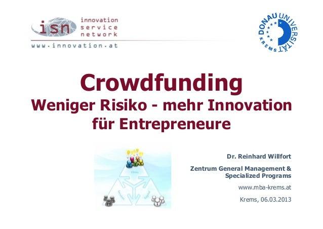 CrowdfundingWeniger Risiko - mehr Innovation       für Entrepreneure                             Dr. Reinhard Willfort    ...
