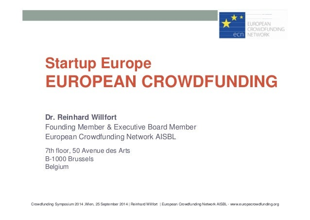 Startup Europe  EUROPEAN CROWDFUNDING  Dr. Reinhard Willfort  Founding Member & Executive Board Member  European Crowdfund...