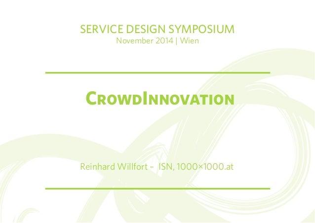 SERVICE DESIGN SYMPOSIUM  November 2014 | Wien  CrowdInnovation  Reinhard Willfort – ISN, 1000μ1000.at