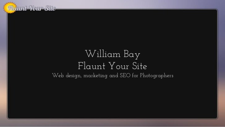 William Bay          Flaunt Your SiteWeb design, marketing and SEO for Photographers