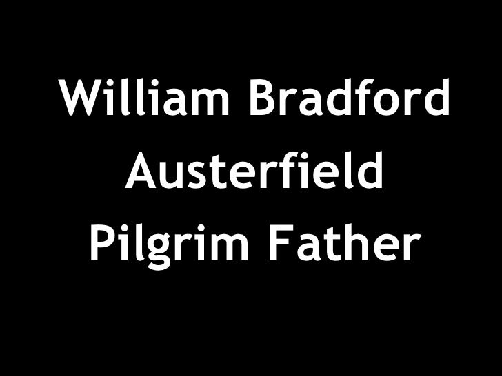 <ul><li>William Bradford </li></ul><ul><li>Austerfield </li></ul><ul><li>Pilgrim Father </li></ul>