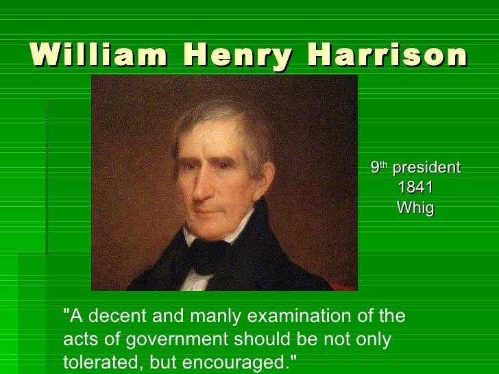 """William Henry Harrison <ul><li>9 th  president </li></ul><ul><li>1841 </li></ul><ul><li>Whig </li></ul>""""A decent and ..."""