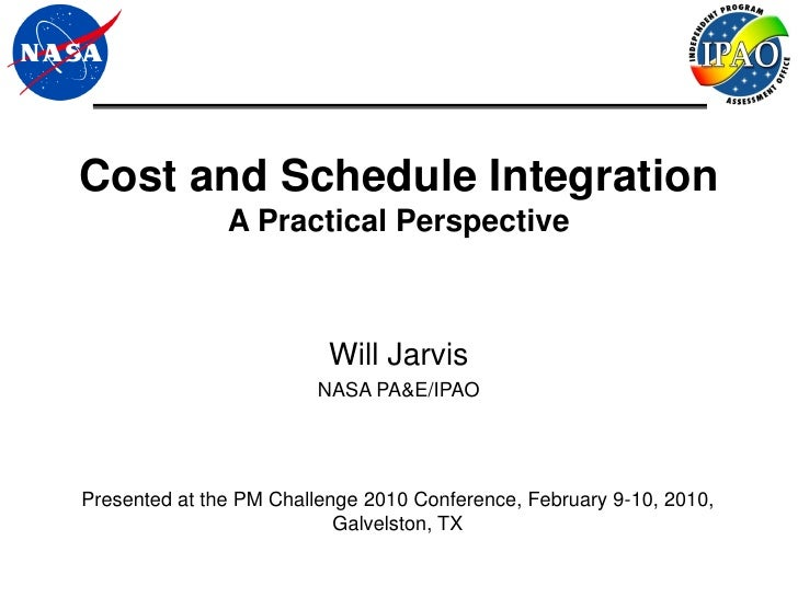 Cost and Schedule Integration               A Practical Perspective                          Will Jarvis                  ...
