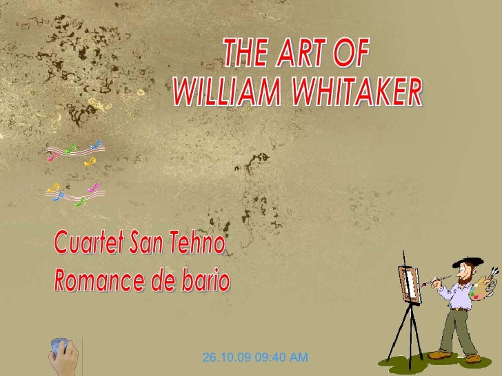 THE ART OF WILLIAM WHITAKER 26.10.09   09:40 AM Cuartet San Tehno Romance de bario