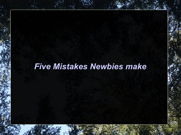Five Mistakes Newbies make
