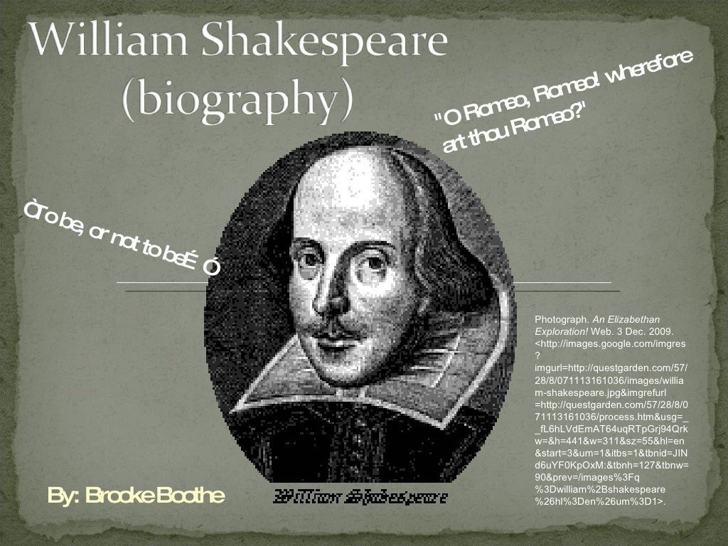 a biography of shakespeare and the man attributed with the works of shakespeare William shakespeare was an english poet and playwright, who is known for his plays even today he is regarded as the greatest writer in the english language, often called 'bard of avon' (or simply 'the bard') amongst all his works, the ones that have survived till date include 38 plays, 154 sonnets, 2.