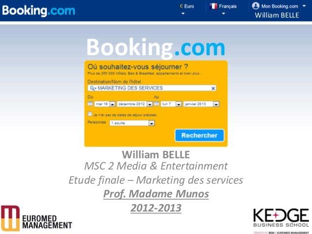 William BELLE   Booking.com            William BELLE   MSC 2 Media & EntertainmentEtude finale – Marketing des services   ...