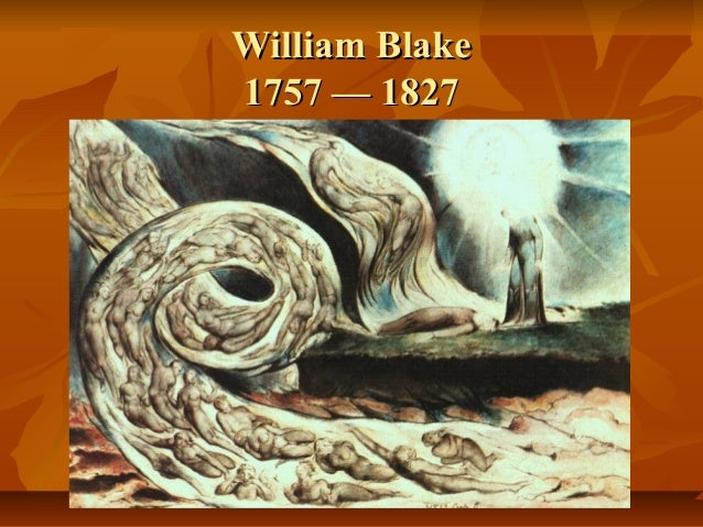 William BlakeWilliam Blake 1757 — 18271757 — 1827