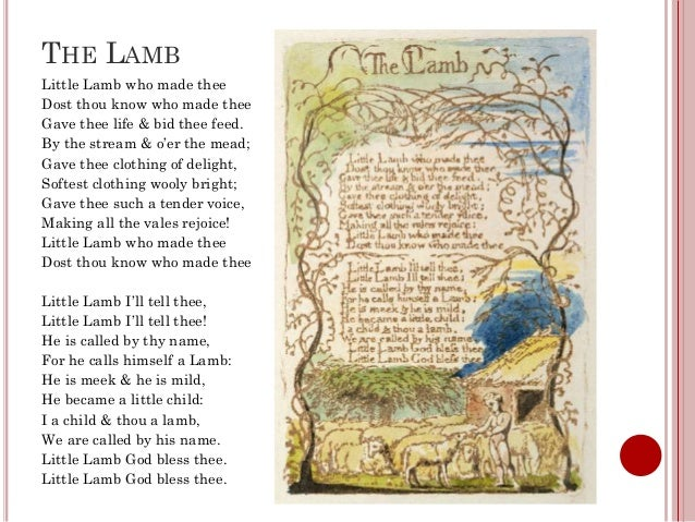 lamb william blake essays The tyger and the lamb william blake was an author from the 1800s, he was someone who had a set view against the realism that was going on at the time he was alive.