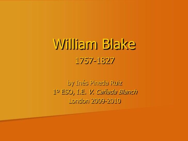 William Blake<br />1757-1827<br />by Inés Pineda Ruiz<br />1º ESO, I.E. V. Cañada Blanch<br />London 2009-2010<br />