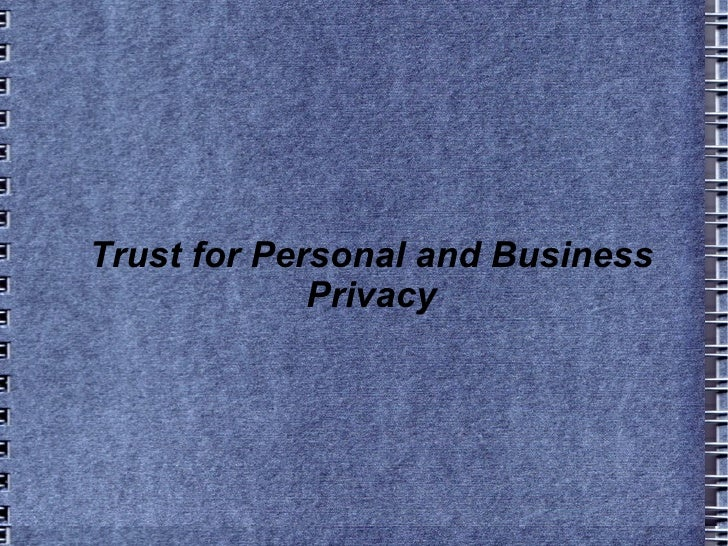 Trust for Personal and Business Privacy