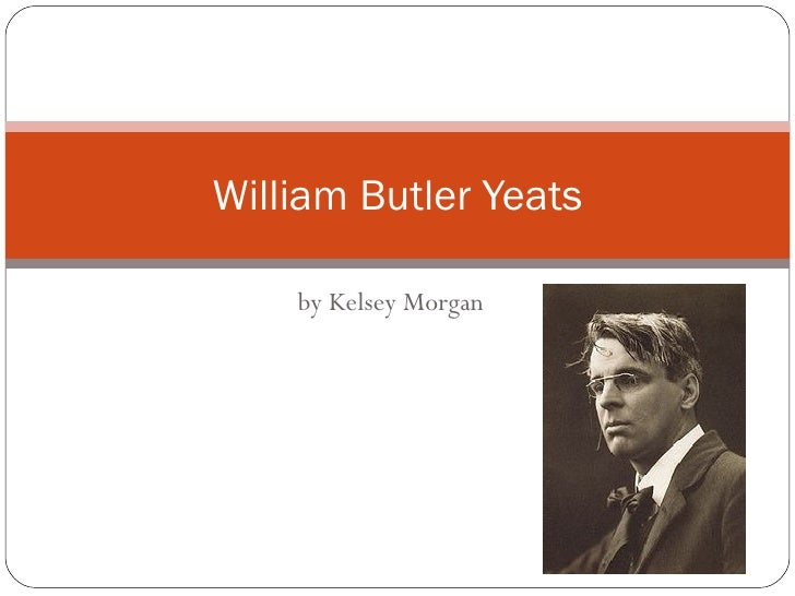by Kelsey Morgan William Butler Yeats