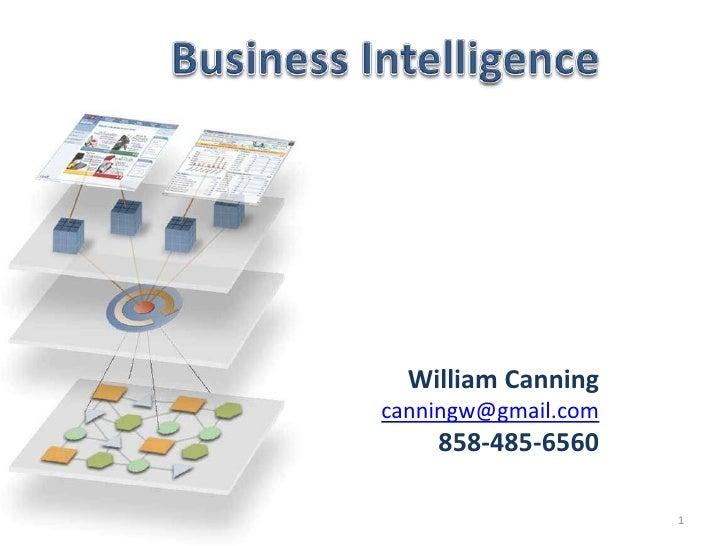Business Intelligence<br />1<br />William Canning<br />canningw@gmail.com<br />858-485-6560<br />