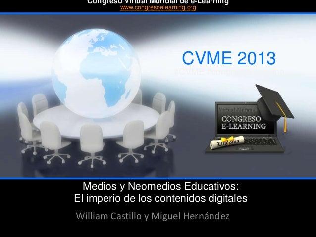 Medios y Neomedios Educativos: El imperio de los contenidos digitales William Castillo y Miguel Hernández CVME 2013 #CVME ...