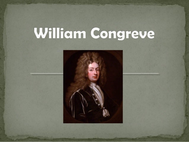 a critique of the way of the world by william congreve The way of the world is a contemporary retelling of the sardonic masterpiece by   sonia and masha and spike (tony nomination, outer critics circle award)   comedy of manners: what do william congreve and theresa rebeck have in.