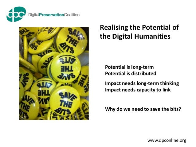 Realising the Potential ofthe Digital Humanities Potential is long-term Potential is distributed Impact needs long-term th...