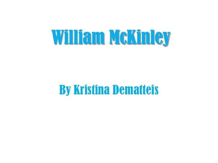 William McKinley   By Kristina Dematteis