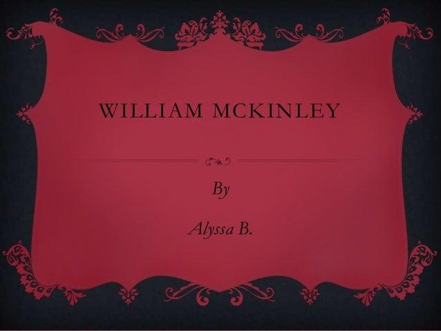 WILLIAM MCKINLEYByAlyssa B.