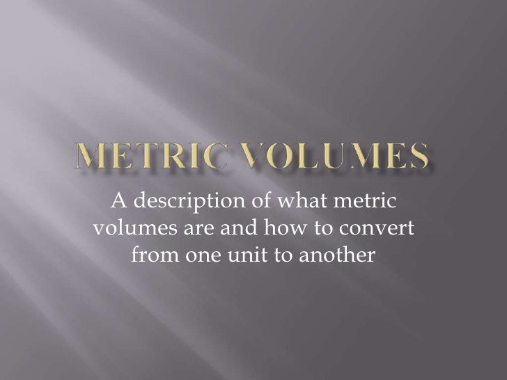 Metric Volumes<br />A description of what metric volumes are and how to convert from one unit to another<br />