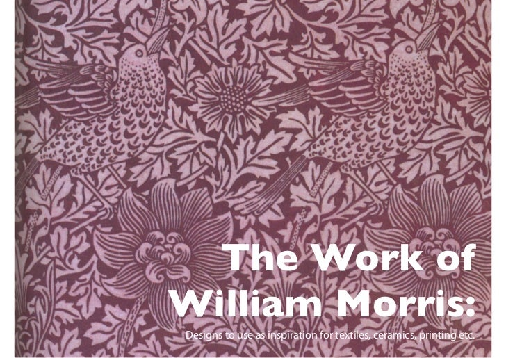 The Work ofWilliam Morris:Designs to use as inspiration for textiles, ceramics, printing etc.