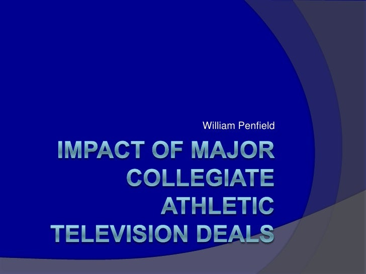 Impact of Major collegiate athletic television deals<br />William Penfield<br />