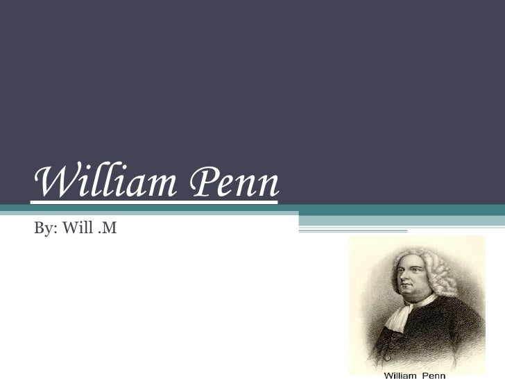 William Penn By: Will .M