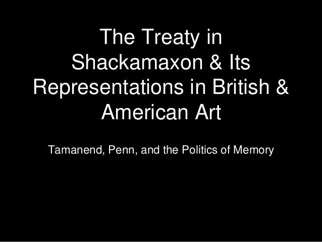 The Treaty in Shackamaxon & Its Representations in British & American Art Tamanend, Penn, and the Politics of Memory