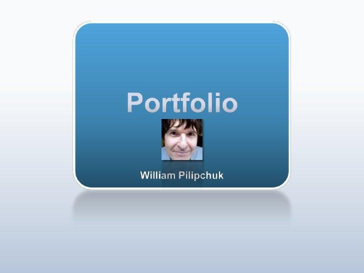Portfolio<br />William Pilipchuk<br />