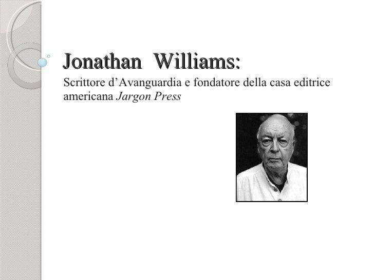 Jonathan  Williams: Scrittore d'Avanguardia e fondatore della casa editrice americana  Jargon Press