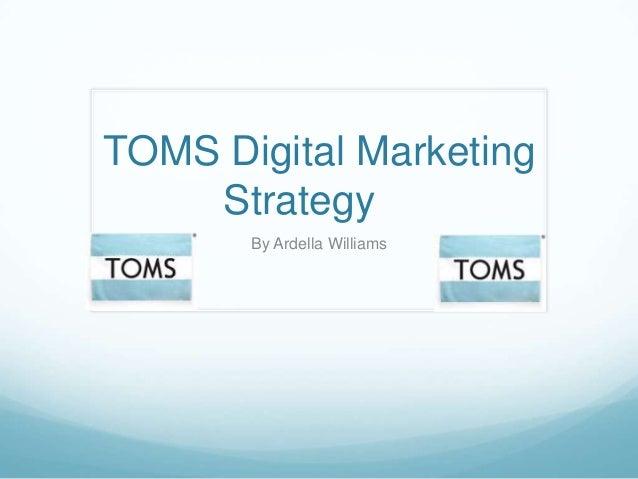 Williams.ardella toms digital marketing strategy