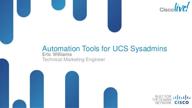 Automation Tools for UCS Sysadmins Eric Williams Technical Marketing Engineer  Presentation_ID  © 2012 Cisco and/or its af...