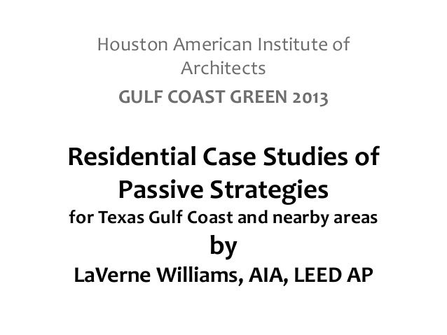 Residential Case Studies of Passive Strategies for Texas Gulf Coast and nearby areas by LaVerne Williams, AIA, LEED AP Hou...