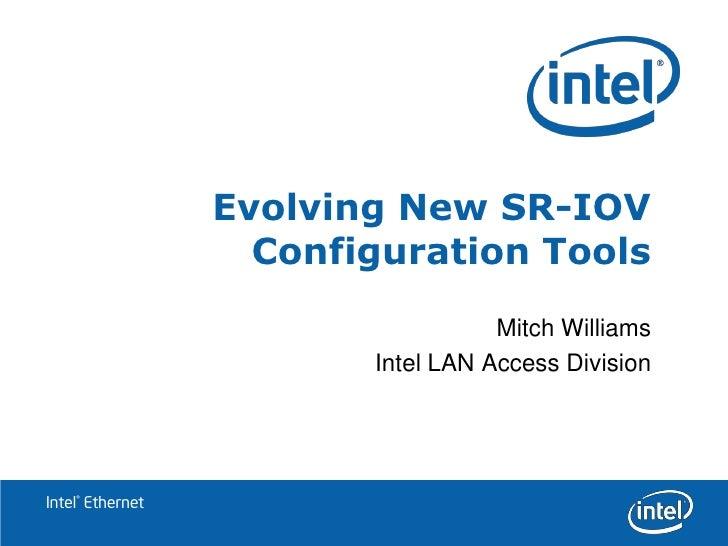 Evolving New SR-IOV                     Configuration Tools                                     Mitch Williams            ...