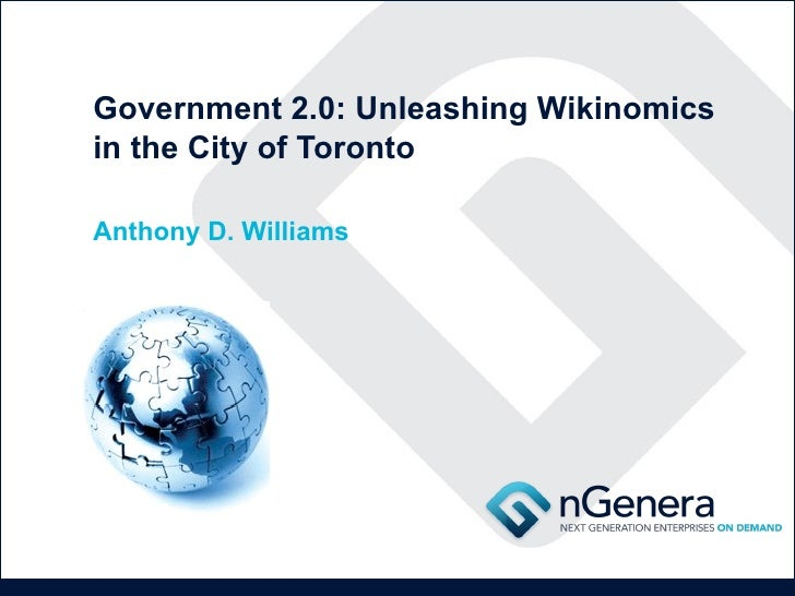 Government 2.0: Unleashing Wikinomics in the City of Toronto Anthony D. Williams