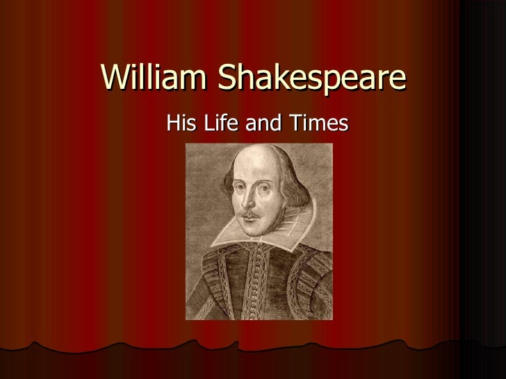 William Shakespeare His Life and Times