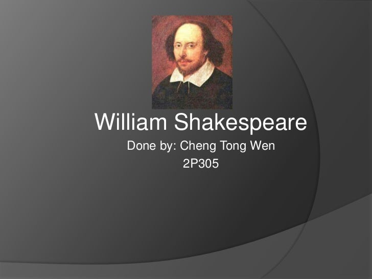 William Shakespeare<br />Done by: Cheng Tong Wen<br />2P305<br />