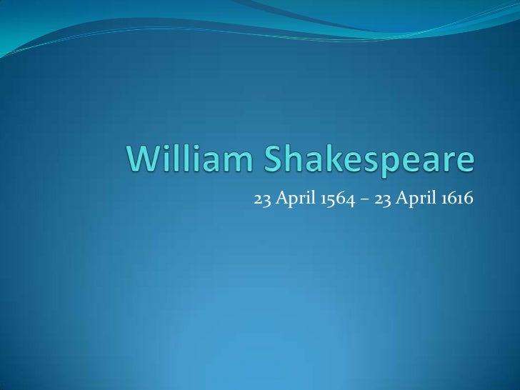 William Shakespeare<br />23 April 1564 – 23 April 1616<br />