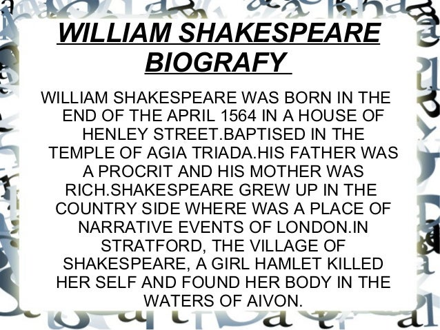WILLIAM SHAKESPEARE BIOGRAFY WILLIAM SHAKESPEARE WAS BORN IN THE END OF THE APRIL 1564 IN A HOUSE OF HENLEY STREET.BAPTISE...