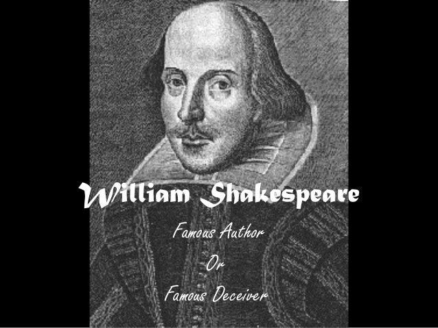 William Shakespeare      Famous Author           Or     Famous Deceiver