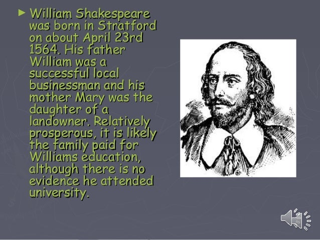 ► William ShakespeareWilliam Shakespeare was born in Stratfordwas born in Stratford on about April 23rdon about April 23rd...