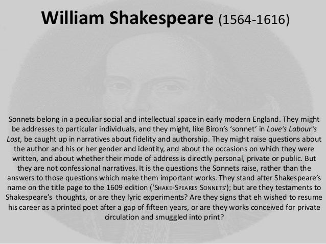 William Shakespeare (1564-1616)Sonnets belong in a peculiar social and intellectual space in early modern England. They mi...