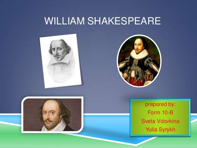WILLIAM SHAKESPEARE  prepared by: Form 10-B  Sveta Vdovkina Yulia Syrykh