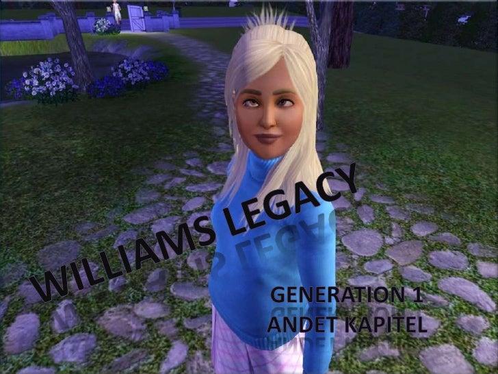 Williams Legacy<br />Generation 1<br />Andet kapitel<br />